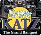 Игра Factory Katz: The Grand Banquet