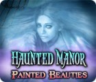 Игра Haunted Manor: Painted Beauties